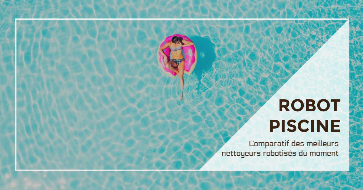 meilleur robot piscine comparatif
