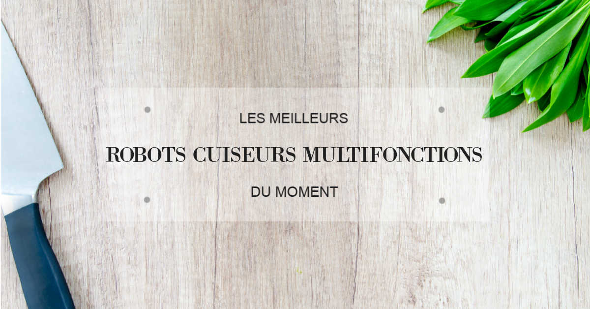 meilleur robot cuiseur multifonction 2019 comparatif avis. Black Bedroom Furniture Sets. Home Design Ideas